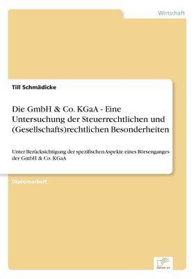 Die GmbH & Co. KGaA - Eine Untersuchung der Steuerrechtlichen und (Gesellschafts) rechtlichen Besonderheiten