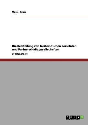 Die Realteilung von freiberuflichen Sozietäten und Partnerschaftsgesellschaften