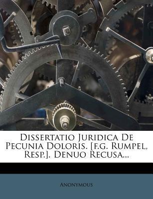 Dissertatio Juridica de Pecunia Doloris. [F.G. Rumpel, Resp.]. Denuo Recusa...
