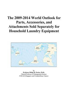 The 2009-2014 World Outlook for Parts, Accessories, and Attachments Sold Separately for Household Laundry Equipment