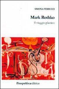 Mark Rothko. Il viaggio plastico