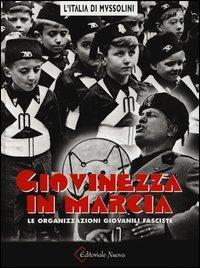 Giovinezza in marcia. Le organizzazioni giovanili fasciste. Ediz. illustrata
