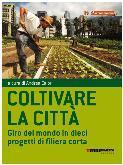 Coltivare la città. Teoria e pratica globale della filiera corta locale