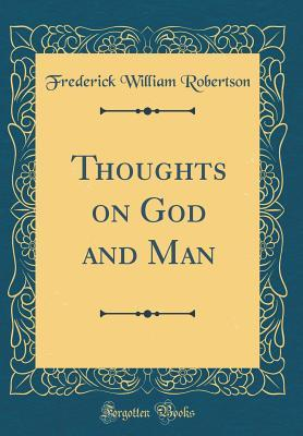 Thoughts on God and Man (Classic Reprint)