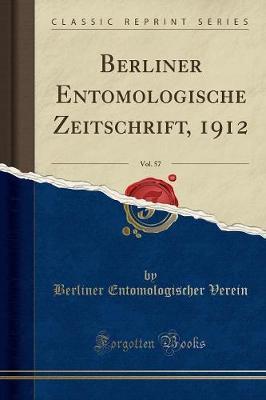 Berliner Entomologische Zeitschrift, 1912, Vol. 57 (Classic Reprint)