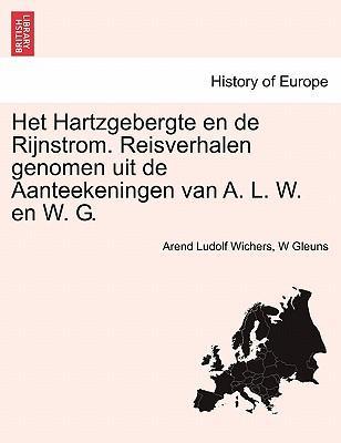 Het Hartzgebergte en de Rijnstrom. Reisverhalen genomen uit de Aanteekeningen van A. L. W. en W. G. Eerste deel