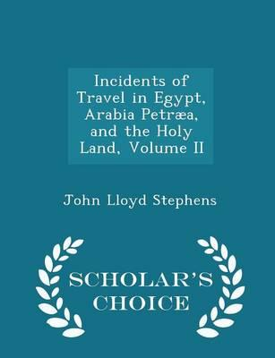 Incidents of Travel in Egypt, Arabia Petraea, and the Holy Land, Volume II - Scholar's Choice Edition