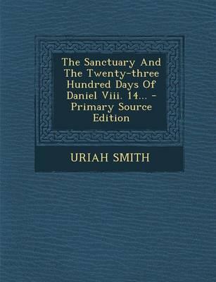 The Sanctuary and the Twenty-Three Hundred Days of Daniel VIII. 14...
