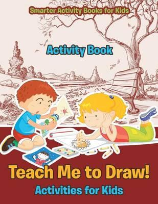 Teach Me to Draw! Activities for Kids Activity Book