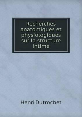 Recherches Anatomiques Et Physiologiques Sur La Structure Intime