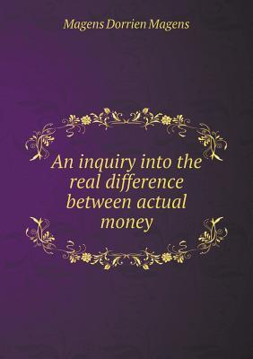 An Inquiry Into the Real Difference Between Actual Money