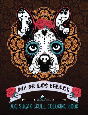 Dia De Los Perros/ Dog Sugar Skull Coloring Book