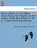 Buzz a Buzz; Or, the Bees Done Freely Into English, by the Author of My Bee Book [I E W C Cotton] from the German