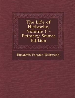 The Life of Nietzsche, Volume 1 - Primary Source Edition