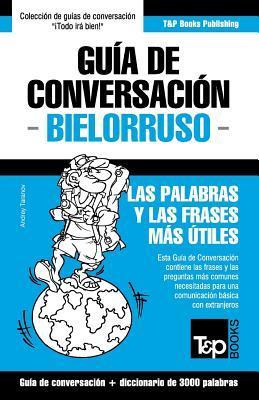Guía de Conversación Español-Bielorruso y vocabulario temático de 3000 palabras