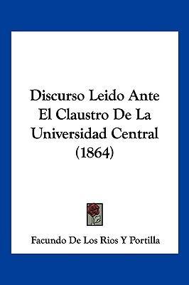 Discurso Leido Ante El Claustro de La Universidad Central (1864)