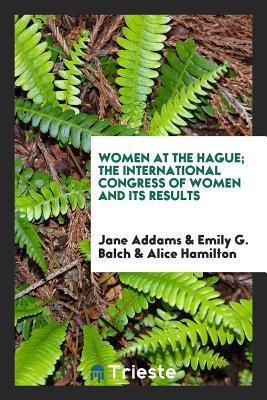 Women at the Hague; ...