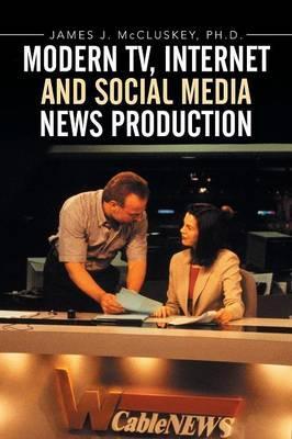 Modern TV, Internet and Social Media News Production