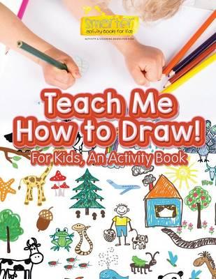 Teach Me How to Draw! For Kids, an Activity and Activity Book