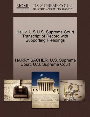 Hall V. U S U.S. Supreme Court Transcript of Record with Supporting Pleadings