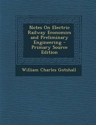 Notes on Electric Railway Economics and Preliminary Engineering