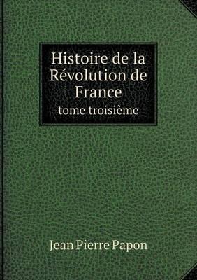 Histoire de La Revolution de France Tome Troisieme