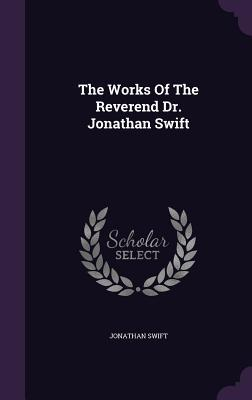 The Works of the Reverend Dr. Jonathan Swift