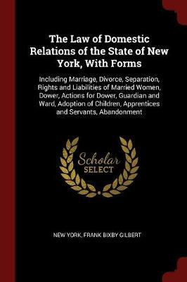 The Law of Domestic Relations of the State of New York, with Forms