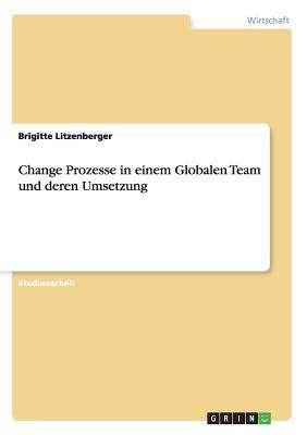 Change Prozesse in einem Globalen Team und deren Umsetzung