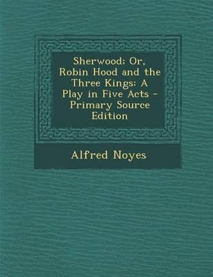 Sherwood; Or, Robin Hood and the Three Kings