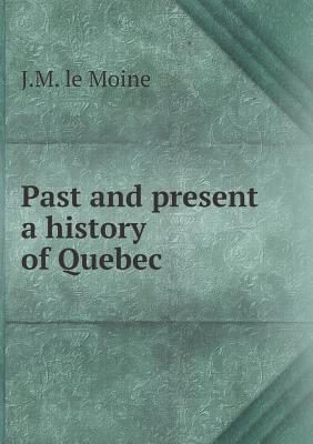 Past and Present a History of Quebec