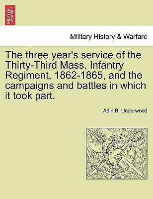 The three year's service of the Thirty-Third Mass. Infantry Regiment, 1862-1865, and the campaigns and battles in which it took part