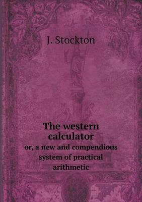 The Western Calculator Or, a New and Compendious System of Practical Arithmetic