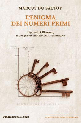 L'enigma dei numeri primi : l'ipotesi di Riemann, il più grande mistero della matematica