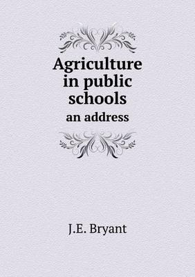 Agriculture in Public Schools an Address