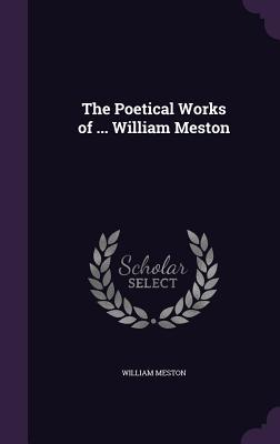 The Poetical Works of William Meston