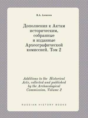 Additions to the Historical Acts, Collected and Published by the Archaeological Commission. Volume 2