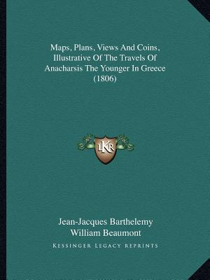 Maps, Plans, Views and Coins, Illustrative of the Travels of Anacharsis the Younger in Greece (1806)