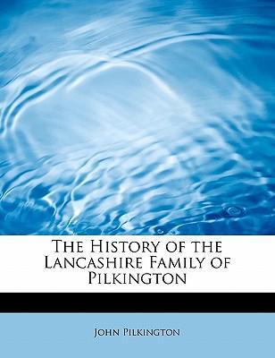 The History of the Lancashire Family of Pilkington