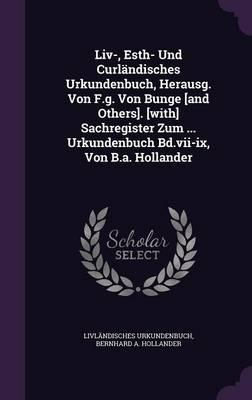LIV-, Esth- Und Curlandisches Urkundenbuch, Herausg. Von F.G. Von Bunge [And Others]. [With] Sachregister Zum ... Urkundenbuch Bd.VII-IX, Von B.A. Hollander