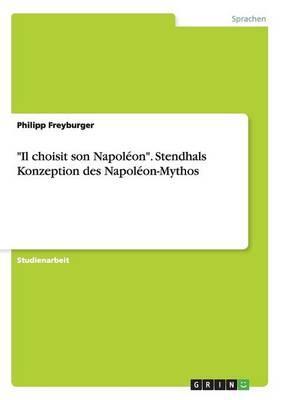 """""""Il choisit son Napoléon"""". Stendhals Konzeption des Napoléon-Mythos"""