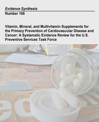 Vitamin, Mineral, and Multivitamin Supplements for the Primary Prevention of Cardiovascular Disease and Cancer