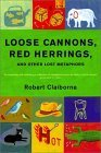 Loose Cannons, Red Herrings and Other Loose Metaphors