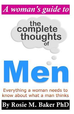 A Woman's Guide to the Complete Thoughts of Men