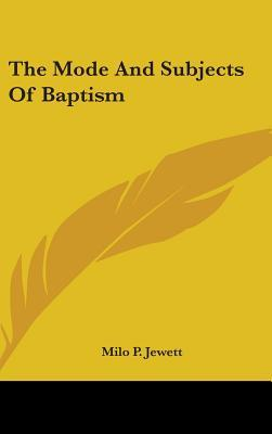 The Mode And Subjects Of Baptism
