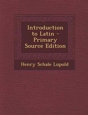 Introduction to Latin - Primary Source Edition