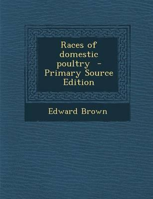 Races of Domestic Poultry - Primary Source Edition