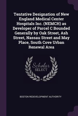 Tentative Designation of New England Medical Center Hospitals Inc. (Nemch) as Developer of Parcel C Bounded Generally by Oak Street, Ash Street, Nassa