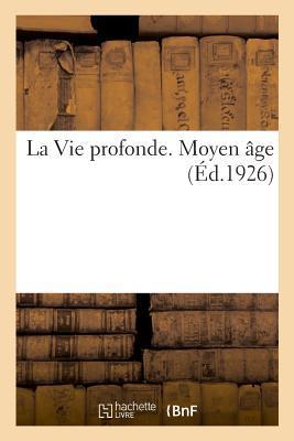 La Vie Profonde. Moyen Age - Pages Choisies Dans les Plus Belles Oeuvres Poétiques