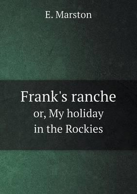 Frank's Ranche Or, My Holiday in the Rockies